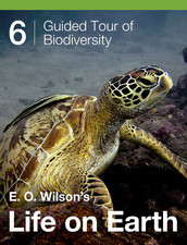 E.O. Wilson's Life on Earth Unit 6: Guided Tour of Biodiversity
