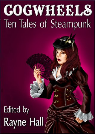 Cogwheels: Ten Tales of Steampunk