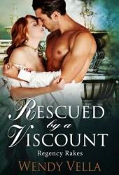 Rescued By A Viscount (Regency Rakes, #2) Book