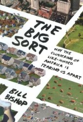 The Big Sort: Why the Clustering of Like-Minded America is Tearing Us Apart Pdf Book