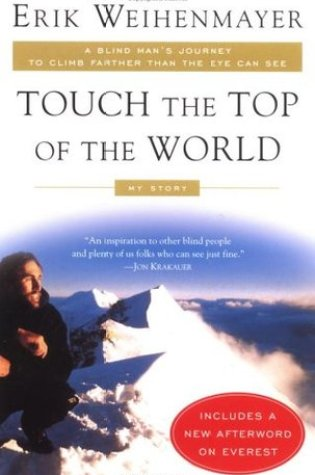 Touch the Top of the World: A Blind Man's Journey to Climb Farther than the Eye Can See PDF Book by Erik Weihenmayer PDF ePub