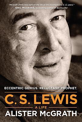 C. S. Lewis: A Life: Eccentric Genius, Reluctant Prophet