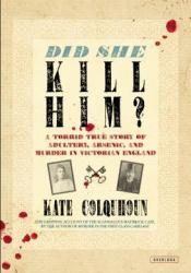 Did She Kill Him?: A Victorian Tale of Deception, Adultery, and Arsenic Book by Kate Colquhoun
