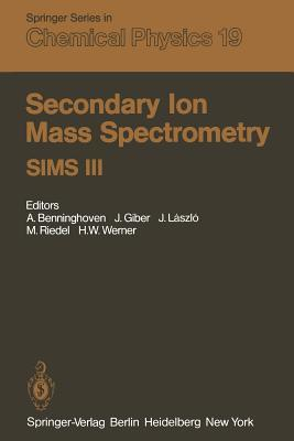 Secondary Ion Mass Spectrometry Sims III: Proceedings of the Third International Conference, Technical University, Budapest, Hungary, August 30 September 5, 1981