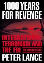 1000 Years for Revenge: International Terrorism and the FBI--the Untold Story Book by Peter Lance