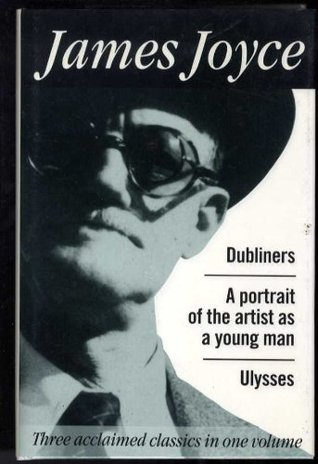 Dubliners, A Portrait Of The Young Artist, Ulysses (Three Acclaimed Classics In One Volume)