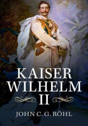 Kaiser Wilhelm II: A Concise Life Book by John C.G. Röhl