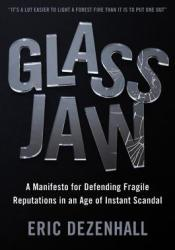 Glass Jaw: A Manifesto for Defending Fragile Reputations in an Age of Instant Scandal Book by Eric Dezenhall