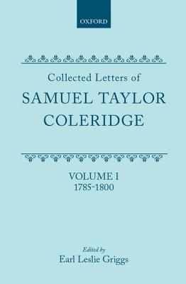 Collected Letters of Samuel Taylor Coleridge Vol. I 1785-1800