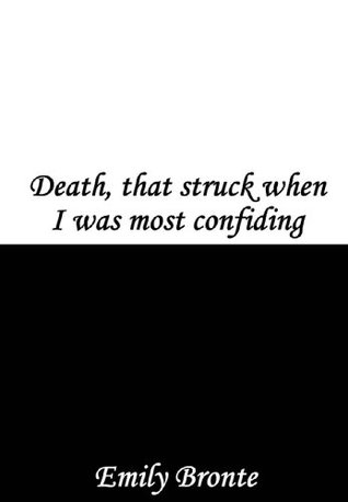 Death that Struck when I was most confiding
