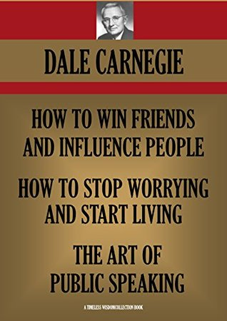 How to Win Friends and Influence People / How to Stop Worrying and Start Living / The Art of Public Speaking