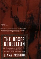 The Boxer Rebellion: The Dramatic Story of China's War on Foreigners that Shook the World in the Summer of 1900 Book by Diana Preston
