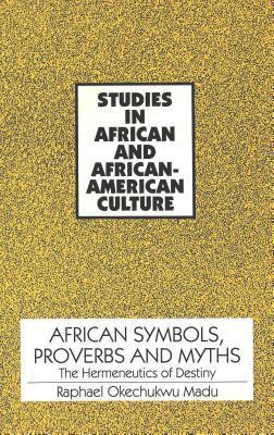 African Symbols, Proverbs, And Myths: The Hermeneutics Of Destiny
