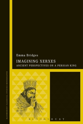 Imagining Xerxes: Ancient Perspectives on a Persian King