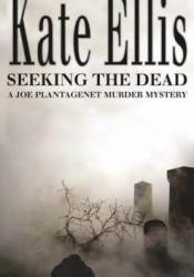 Seeking the Dead (Joe Plantagenet, #1) Book by Kate Ellis
