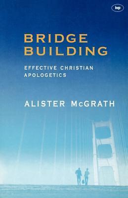 Bridge Building: Effective Christian Apologetics