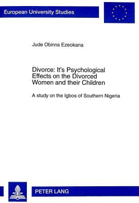 Divorce: Its Psychological Effects on the Divorced Women and Their Children: A Study on the Igbos of Southern Nigeria