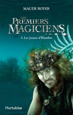 Les joyaux d'Éliambre (Les premiers magiciens, #3)