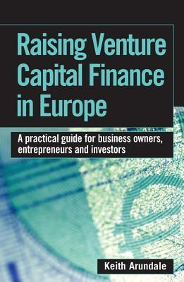 Raising Venture Capital Finance in Europe: A Practical Guide for Business Owners, Entrepreneurs and Investors