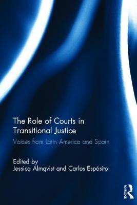 Role of Courts in Transitional Justice: Voices from Latin America and Spain