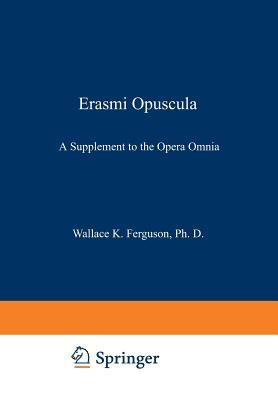 Erasmi Opuscula: A Supplement to the Opera Omnia