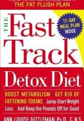 The Fast Track Detox Diet Book by Ann Louise Gittleman