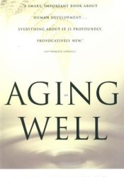 Aging Well: Surprising Guideposts to a Happier Life from the Landmark Study of Adult Development Book by George E. Vaillant