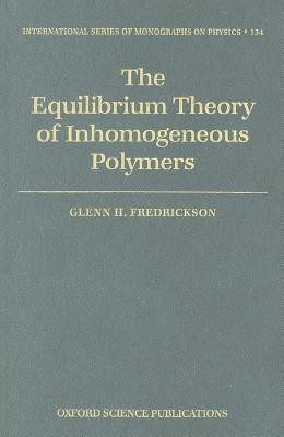 Equilibrium Theory of Inhomogeneous Polymers, The. International Series of Monographs on Physics