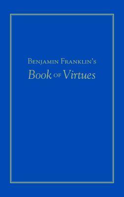 Benjamin Franklin's Book of Virtues