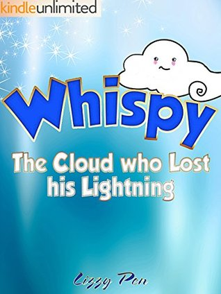 Whispy: The Cloud who Lost his Lightning (Unlimited Freetime Kids Books Series Book 1)