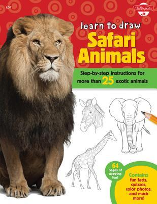 Learn to Draw Safari Animals: Step-by-step instructions for more than 25 exotic animals