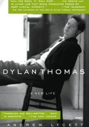 Dylan Thomas: A New Life Book by Andrew Lycett