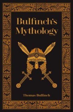 Bulfinch's Mythology: The Age of Fable / The Age of Chivalry / The Legends of Charlemagne