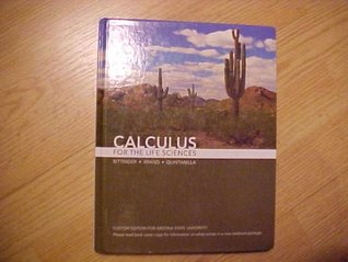 Calculus for the Life Sciences : Custom Edition for Arizona State University (Custom Edition for ASU
