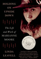 Holding On Upside Down: The Life and Work of Marianne Moore Book by Linda Leavell