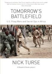 Tomorrow's Battlefield : U.S. Proxy Wars and Secret Ops in Africa Book by Nick Turse