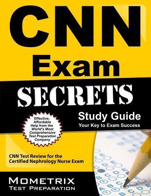 CNN Exam Secrets, Study Guide: CNN Test Review for the Certified Nephrology Nurse Exam