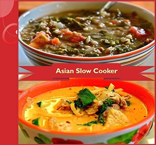 Slow Cooker: 80 Asian Slow Cooker Recipes for Chicken, Beef, Pork and Soups – The Asian Slow Cooker Cookbook