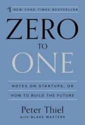 Zero to One: Notes on Startups, or How to Build the Future Book
