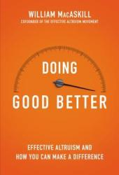 Doing Good Better: How Effective Altruism Can Help You Make a Difference Book