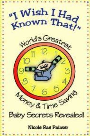 I Wish I Had Known That!: World's Greatest Money & Time Saving Baby Secrets Revealed! pdf books
