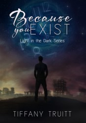Because You Exist (Light in the Dark Series, #1) Book by Tiffany Truitt