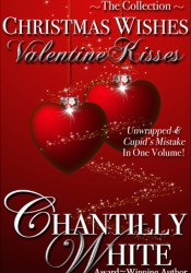 Christmas Wishes, Valentine Kisses Book by Chantilly White