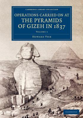 Operations Carried on at the Pyramids of Gizeh in 1837: Volume 1: With an Account of a Voyage Into Upper Egypt, and an Appendix