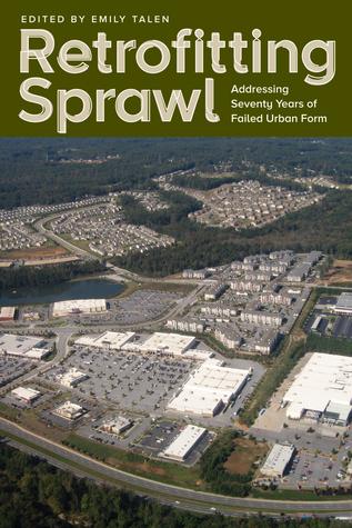 Retrofitting Sprawl: Addressing Seventy Years of Failed Urban Form
