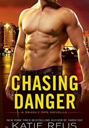 Chasing Danger (Deadly Ops, #2.5) Book by Katie Reus