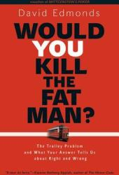 Would You Kill the Fat Man?: The Trolley Problem and What Your Answer Tells Us about Right and Wrong Book