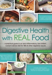 Digestive Health with Real Food: A Practical Guide to an Anti-Inflammatory, Low-Irritant, Nutrient Dense Diet for IBS & Other Digestive Issues Book by Aglaée Jacob