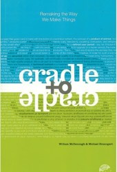 Cradle to Cradle: Remaking the Way We Make Things Book