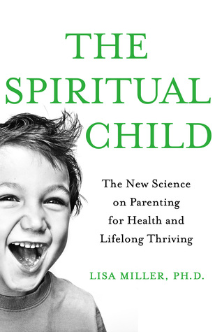 Image result for The Spiritual Child: The New Science on Parenting for Health and Lifelong Thriving